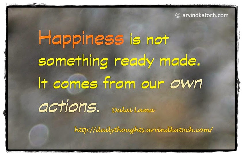 Happiness, ready made, Dalia Lama, Best Quote, actions,