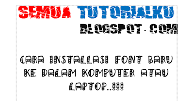Cara Installasi Font Baru Ke Dalam Komputer atau Laptop