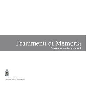 FRAMMENTI DI MEMORIA  Catalogo della mostra romana con testo critico di Antonella Colaninno