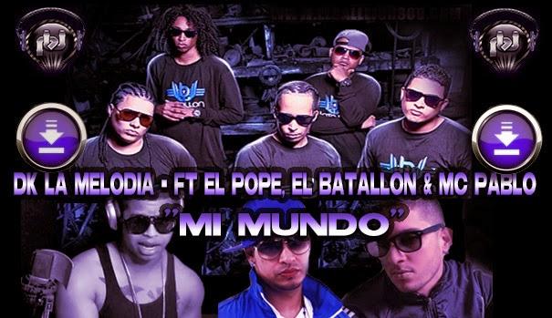 ESTRENO RAP -  Dk La Melodia - ft El Pope, El Batallon & Mc Pablo - Mi Mundo