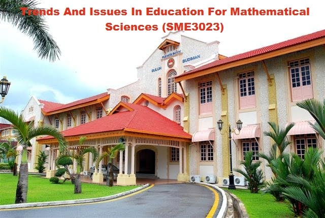 Trends And Issues In Education For Mathematical Sciences (SME3023) Group 13