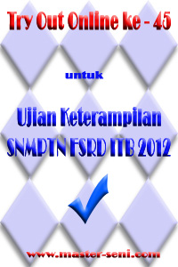 Try Out Online ke - 45 untuk Ujian Keterampilan SNMPTN FSRD ITB 2012