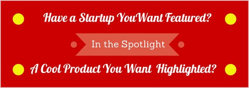 Have a Startup or Tech Product You Want Featured?