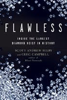 Flawless: Inside the Largest Diamond Heist in History by Scott Andrew Selby and Greg Campbell