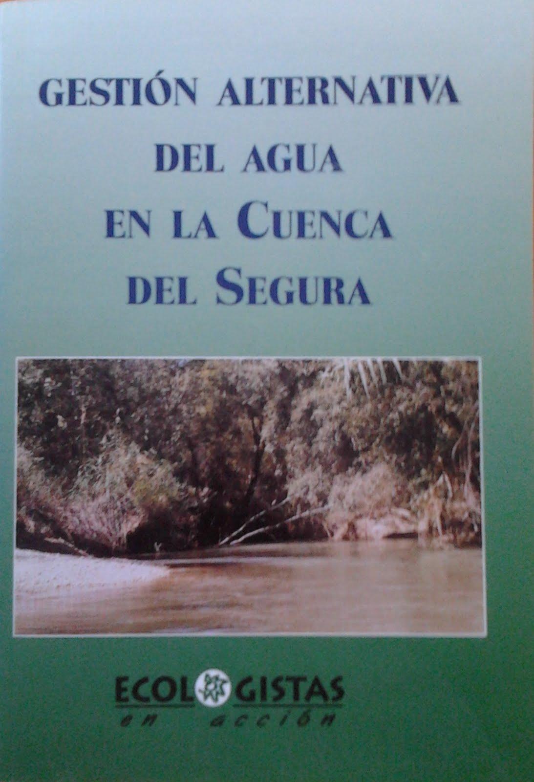Documentos para una gestión alternativa del afua en la Cuenca del Segura.