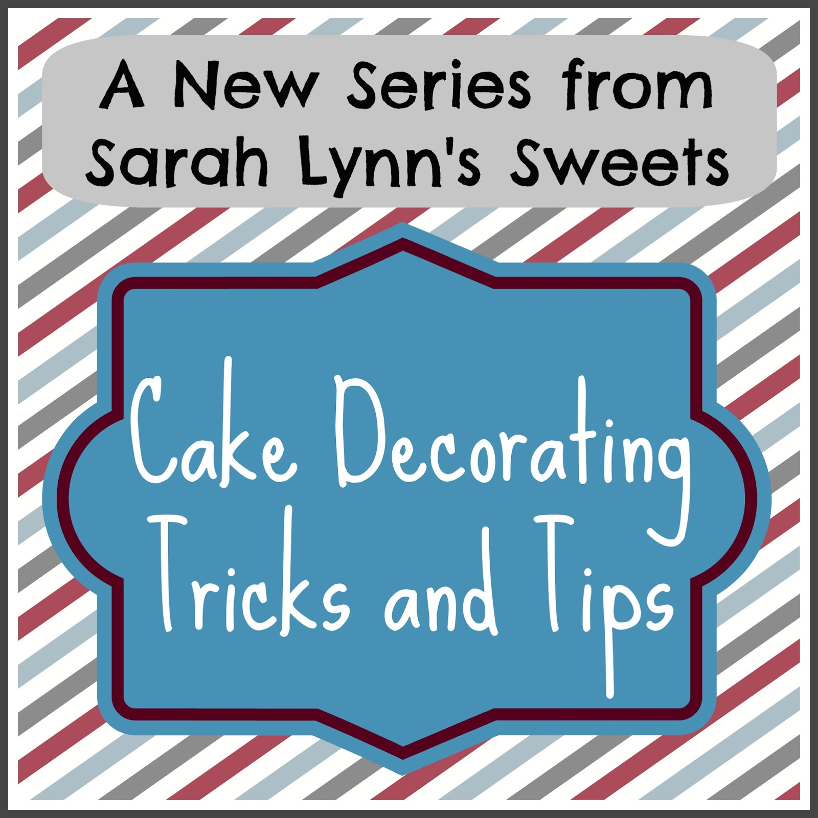 Cake Decorating Tips And Tricks : New Series: Cake Decorating Tips and Tricks