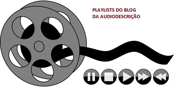 Playlists de Vídeos Audiodescritos do Blog da Audiodescrição