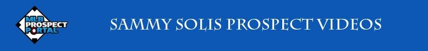 http://www.mlbprospectportal.com/2014/02/sammy-solis-prospect-videos.html