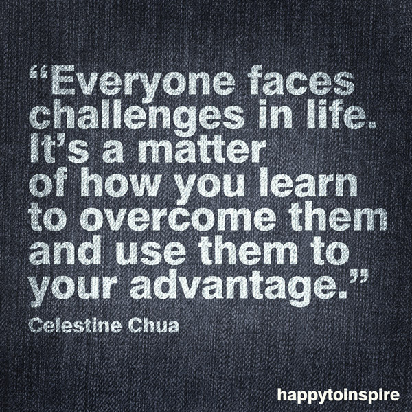 Famous Quotes About Facing Challenges http://happytoinspire.blogspot.com/2012/03/quote-of-day-face-you-problems.html