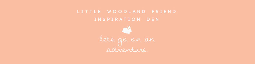 Little Woodland Friend Inspiration Den