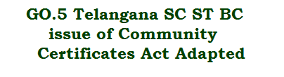 GO.5 Telangana SC ST BC issue of Community Certificates Act Adapted