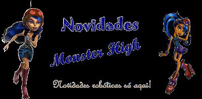 Novidades Monster High