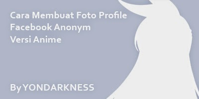Membuat Foto Profile Facebook Anonym Versi Anime