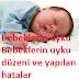 Bebeklerin uyku düzeni ve yapılan hatalar