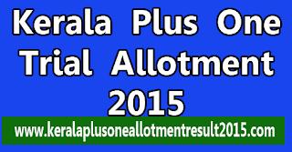Plus one allotment 2015, kerala plus one allotment result 2015, hscap kerala plus one trial allotment 2015, kerala plus one trial allotment 2015, kerala +1 trial allotment 2015, www.hscap.kerla.gov.in plus one trial allotment 2015, check kerala plus one trial allotment online.