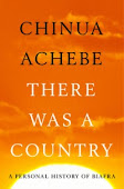 CHINUA ACHEBE - THERE WAS A COUNTRY: A PERSONAL HISTORY OF BIAFRA