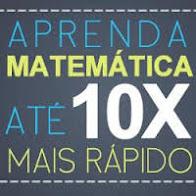 Aprenda Matemática 10 x mais Rápido!