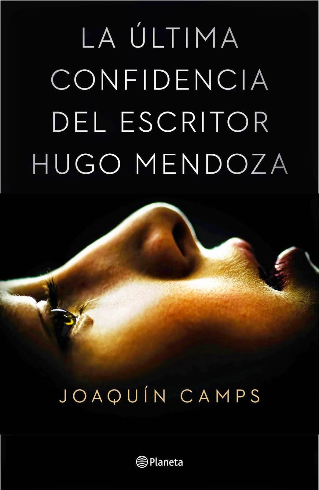 La última confidencia del escritor Hugo Mendoza - Joaquín Camps (2015)