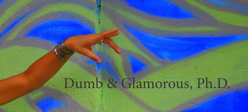 Dumb & Glamorous, Ph.D.