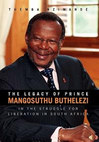 The Legacy of Prince Mangosuthu Buthelezi - In the Struggle for Liberation in South Africa