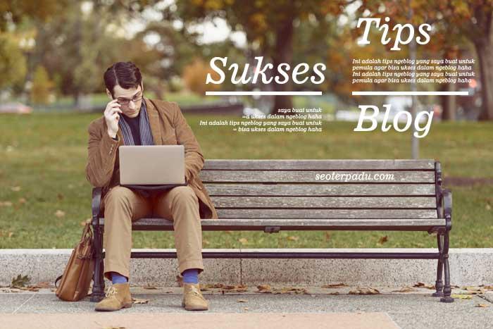 Tips Sukses Belajar Cara NgeBlog Untuk Blogger Pemula
