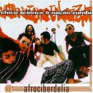 Chico science &; nação zumbi - 1996 - afrociberdelia