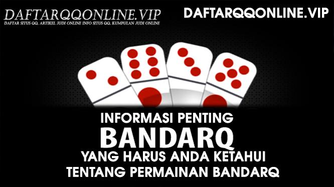Informasi Penting Yang Harus Anda Ketahui Tentang Permainan Bandarq.