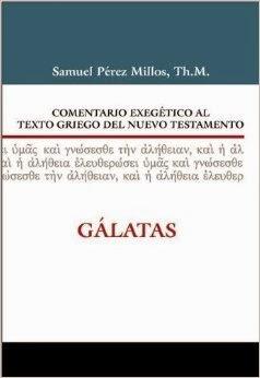 Comentario Exegético al Texto Griego del Nuevo Testamento: Gálatas - Samuel Pérez Millos.