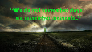 """We do not remember days, we remember moments."""