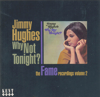 Jimmy Hughes - Why Not Tonight ? The Fame Recordings, Vol. 2 2010 (Kent)