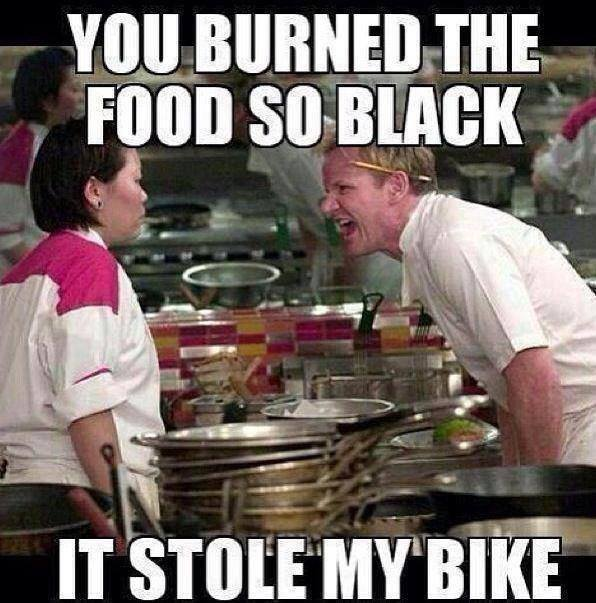 You Turned The Food So Black It Stole My Bike Best Of