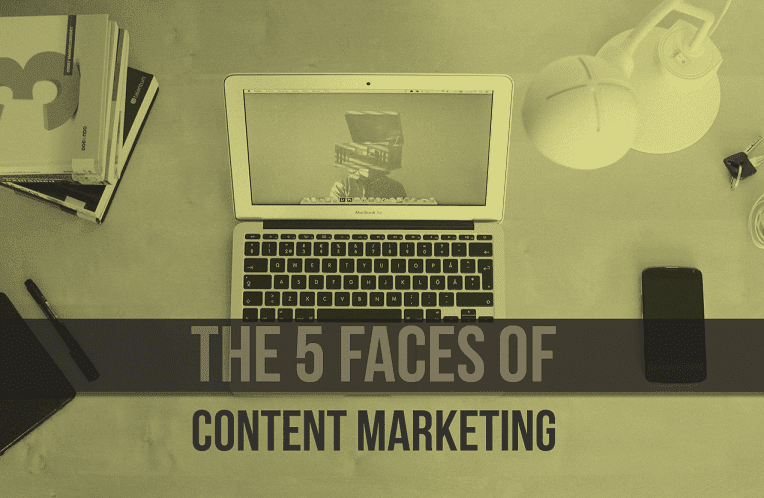 The 5 Faces of Content Marketing