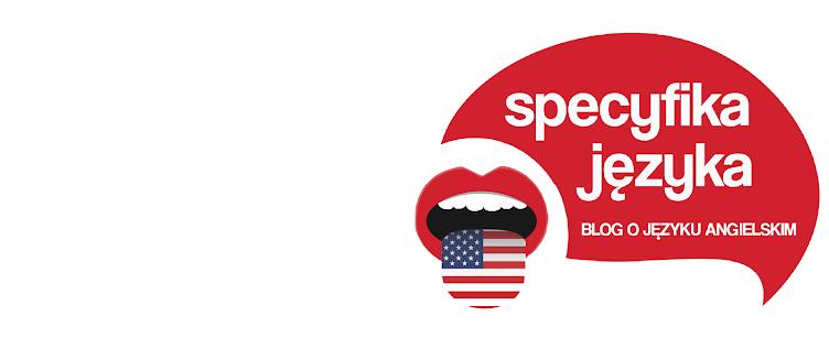 SPECYFIKA JĘZYKA - blog o języku angielskim