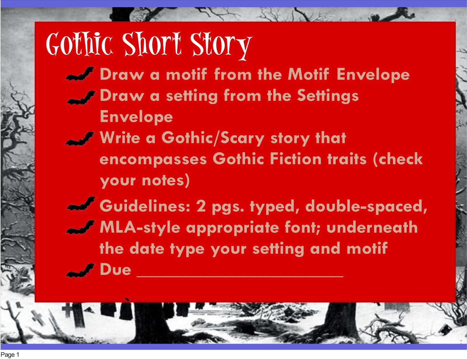 how to write a gothic story Analysis of a gothic short story by poe in one of poe's most famous short stories, the cask of amontillado, he details the narrator, montressor's, pursuit of revenge on fortunato, a pompous wine-connoisseur poe uses many literary devices in his analys.