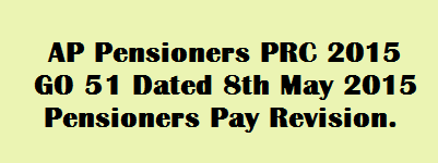 AP Pensioners PRC 2015 GO 51 Dated 8th May 2015 Pensioners Pay Revision.