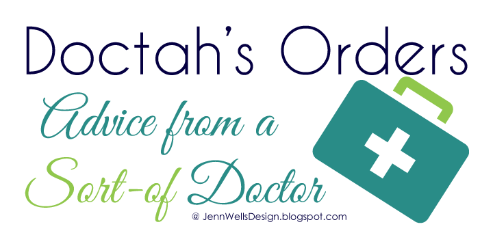 Doctah's Orders - Advice from a Sort-of Doctor | Business, Life & Design