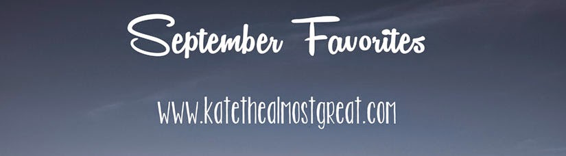 September Favorites Kate the (Almost) Great