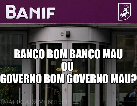 Imagem sucursal BANIF – Banco Bom Banco Mau ou Governos Bons Governos Maus?