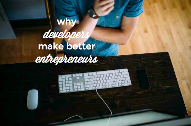 Developers are better entrepreneurs