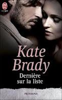 http://lachroniquedespassions.blogspot.fr/2012/07/derniere-sur-la-liste-kate-brady-resume.html
