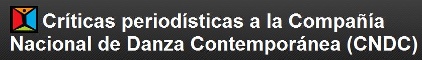 Críticas periodísticas a la Compañía Nacional de Danza Contemporánea (CNDC)