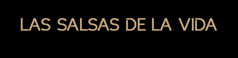 LAS SALSAS DE LA VIDA