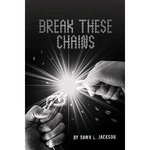 break these chains, dawn l. jackson, inspirational true story, inspirational book