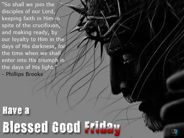 Have a Blessed Good Friday So shall we join the disciples of our lord,keeping faith in him in spite of the crucifixion,and making ready...