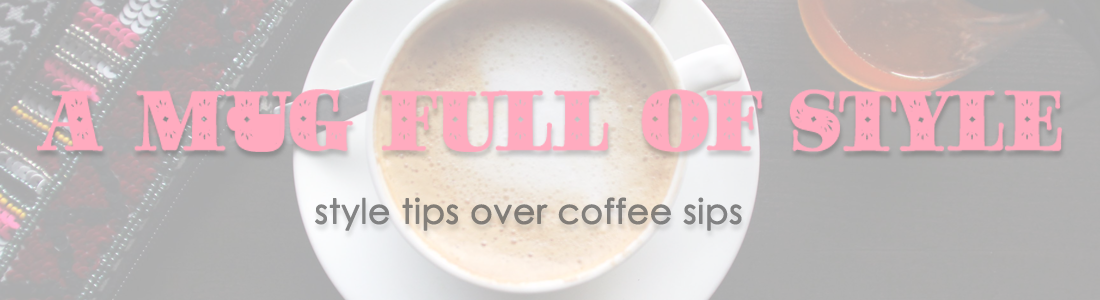 A Mug Full Of Style : Style Tips Over Coffee Sips: Kolkata:Winnipeg