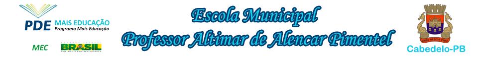 ESCOLA MUNICIPAL PROF. ALTIMAR DE ALENCAR PIMENTEL