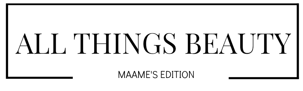 All Things Beauty: Maame's Edition