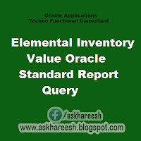 Elemental Inventory Value Oracle Standard Report Query, askhareesh blog for Oracle Apps