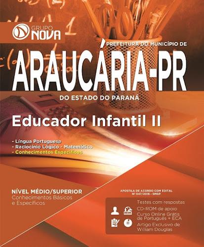 Apostila Prefeitura de Araucária 2016 - Educador Infantil II - Impressa