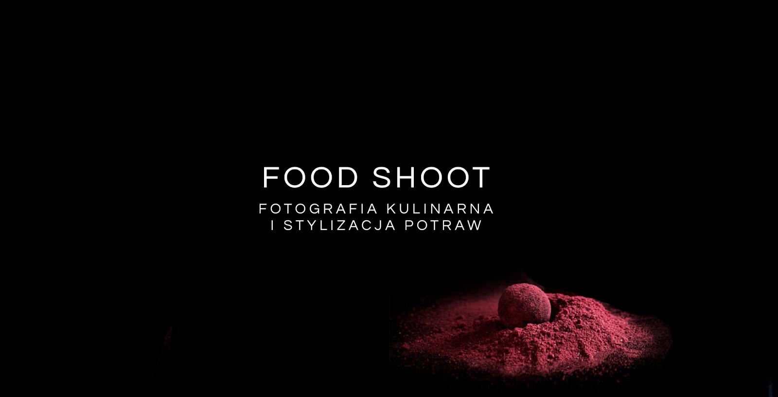 FOOD SHOOT- fotografia kulinarna i stylizacja potraw
